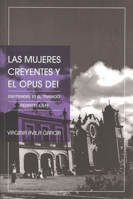 Las mujeres creyentes y el Opus Dei. Identidades en el trabajo mediante